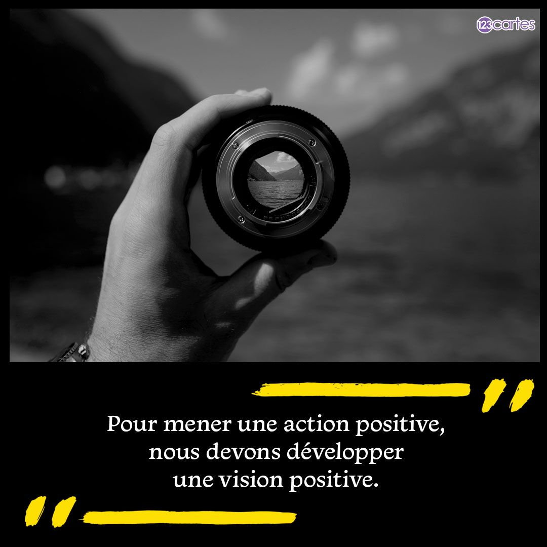 Pour mener une action positive, nous devons développer une vision positive - citations positives - 123cartes
