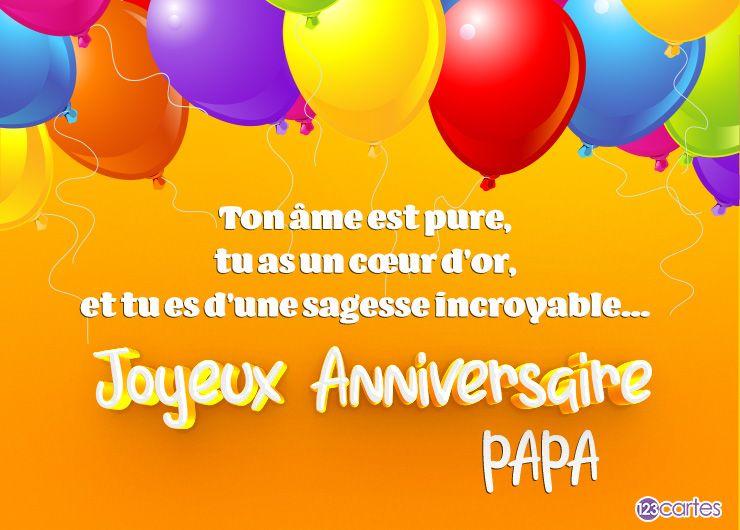 ballons multicolores avec le texte ton âme est pure, tu as un cœur d'or et tu es d'une sagesse incroyable... Joyeux anniversaire Papa